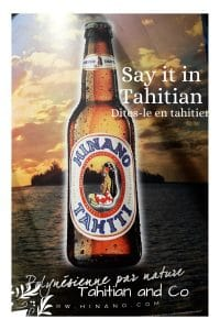 Tahitian beer Hinano with a text Say it in Tahitian from Tahitian and CoTahitian beer Hinano with a text Say it in Tahitian from Tahitian and Co