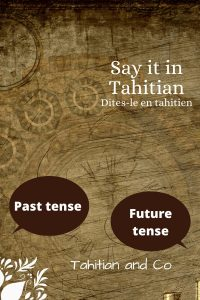 Old paper with clock and ballons saying past tense and future tense. To learn past tense and future tense in Tahitian at Tahitian and Co