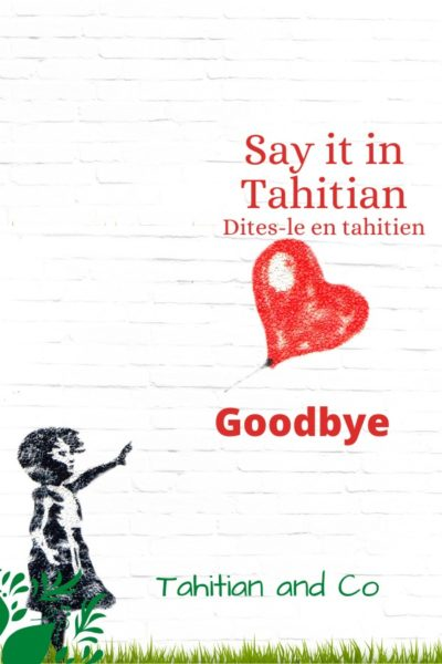 A girl saying goodbye to a heart balloon. To learn how to say goodbye in Tahitian with Tahitian and Co