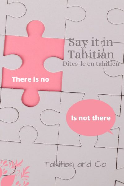 Missing part on a puzzle. To learn there is no in Tahitian and is not there in Tahitian with Tahitian and Co