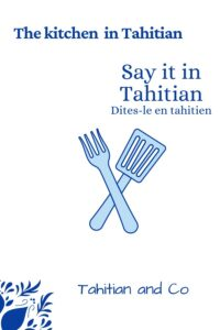 A fork and a knife to learn the kitchen in Tahitian