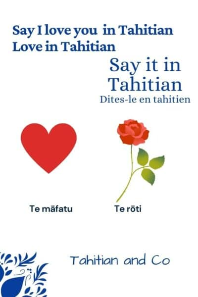 Learn how to say I love you in Tahitian with Tahitian and Co and the vocabulary of love in Tahitian