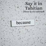 Learn how to say because in Tahitian