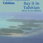 Learn how to say the archipelagos of French Polynesia in Tahitian